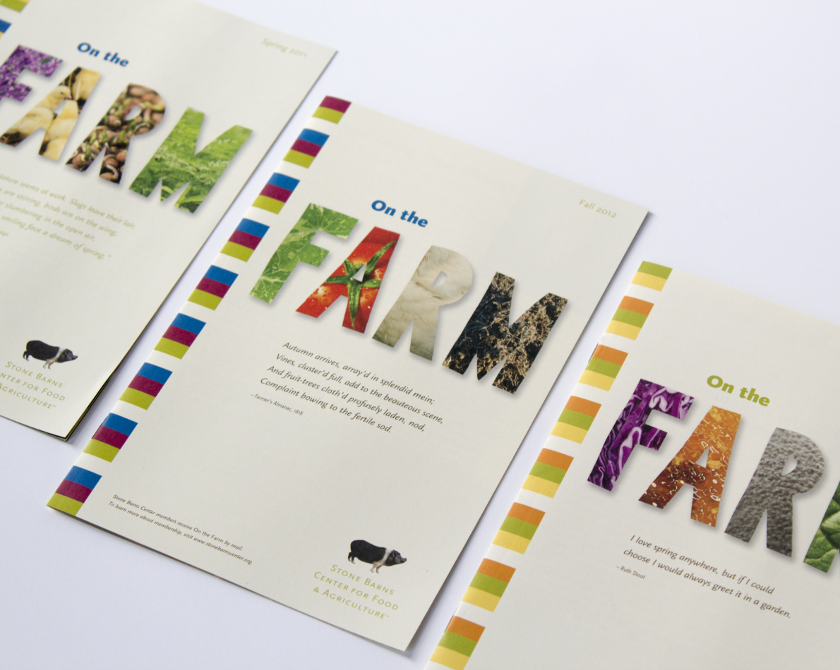 We are often inundated with mail, and keeping up with both email and snail mail means some things can get lost in the shuffle. The bright, colorful design of Stone Barns' quarterly newsletter puts it miles ahead of those other brochures and keeps subscribers in the loop.